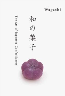 Wagashi : The Art of Japanese Confectionary