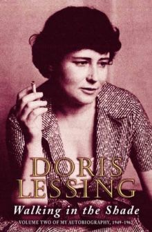 Walking in the Shade : Volume Two of My Autobiography, 1949-1962 by Doris Lessing