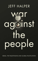 War Against the People Israel, the Palestinians and Global Pacification