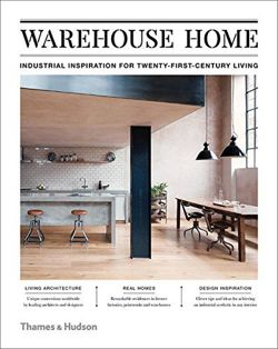 Warehouse Home Industrial Inspiration for Twenty-First-Century Living