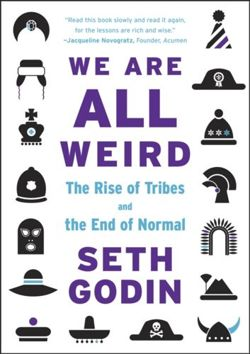 We Are All Weird : The Rise of Tribes and the End of Normal