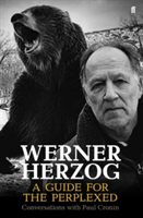 Werner Herzog - A Guide for the Perplexed Conversations with Paul Cronin