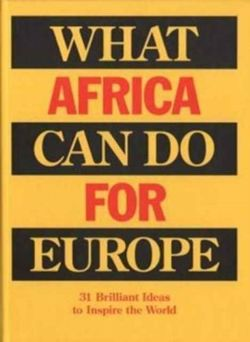 What Africa Can Do for Europe - 31 Brilliant Ideas to Inspire the World