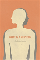 What is a Person? Rethinking Humanity, Social Life, and the Moral Good from the Person Up