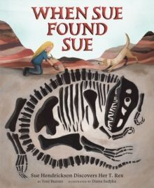 When Sue Found Sue : Sue Hendrickson Discovers Her T. Rex