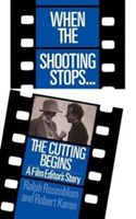 When The Shooting Stops ... The Cutting Begins A Film Editor's Story