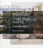 White Cube, Green Maze New Art Landscapes