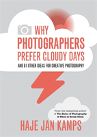 Why Photographers Prefer Cloudy Days and 61 Other Ideas for Creative Photography