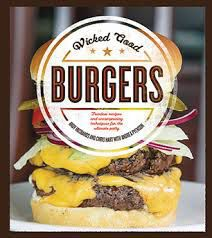 Wicked Good Burgers Fearless Recipes and Uncompromising Techniques for the Ultimate Patty
