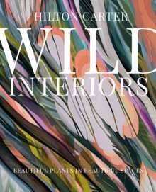 Wild Interiors : Beautiful Plants in Beautiful Spaces