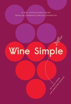 Wine Simple : A Very Approachable Guide from an Otherwise Serious Sommelier