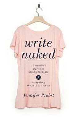Write Naked A Bestseller's Secrets to Writing Romance & Navigating the Path to Success