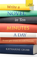 Write a Novel in 10 Minutes a Day Acquire the habit of writing fiction every day