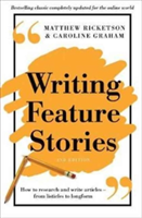 Writing Feature Stories How to Research and Write Articles - From Listicles to Longform