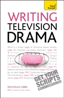 Writing Television Drama Get Your Scripts Commissioned