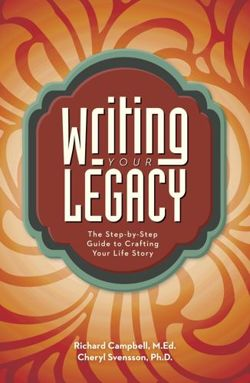 Writing Your Legacy The Step-by-Step Guide to Crafting Your Life Story