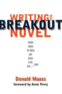 Writing the Breakout Novel Winning Advice from a Top Agent and His Best-selling Client