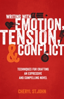 Writing with Emotion, Tension & Conflict Techniques for Crafting an Expressive and Compelling Novel