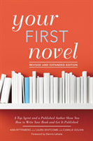 Your First Novel Revised and Expanded A Top Agent and a Published Author Show You How to Write Your Book and Get It Published Burst: Foreword by Dennis Lehane