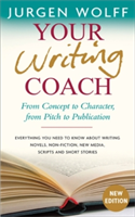 Your Writing Coach From Concept to Character, from Pitch to Publication