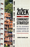 Zizek and Communist Strategy On the Disavowed Foundations of Global Capitalism