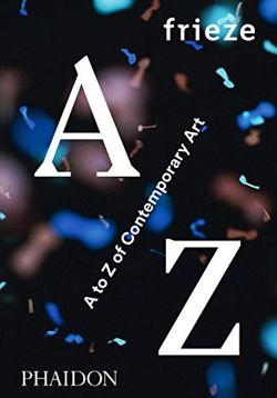 frieze A to Z of Contemporary Art